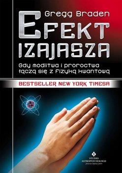 Efekt Izajasza. Gdy modlitwa i proroctwa łączą się z fizyką kwantową-Braden Gregg