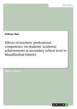 Effects of teachers' professional competence on students' academic achievements at secondary school level in Muzaffarabad District - Naz Kishwar