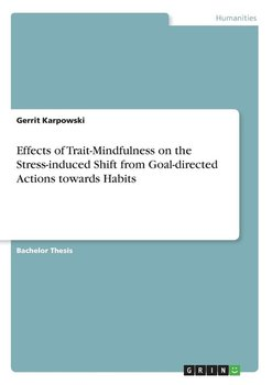 Effects of Trait-Mindfulness on the Stress-induced Shift from Goal-directed Actions towards Habits-Karpowski Gerrit