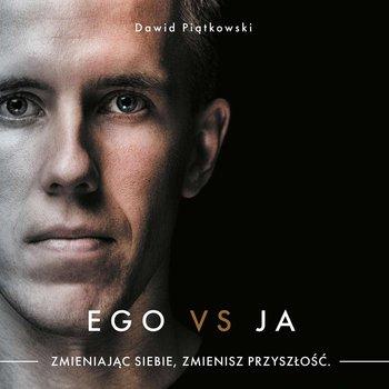 Ego vs Ja. Zmieniając siebie, zmienisz przyszłość-Piątkowski Dawid