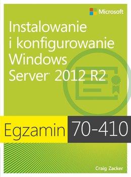 Egzamin 70-410. Instalowanie i konfigurowanie Windows Server 2012 R2-Zucker Craig