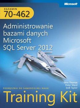Egzamin 70-462. Administrowanie bazami danych Microsoft SQL Server 2012 Training Kit-Thomas Orin, Ward Peter, Taylor Bob