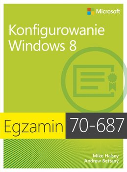 Egzamin 70-687. Konfigurowanie Windows 8-Halsey Mike, Bettany Andrew