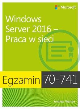 Egzamin 70-741. Windows Server 2016. Praca w sieci-Warren Andrew