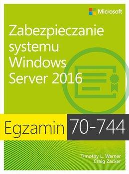 Egzamin 70-744. Zabezpieczanie systemu Windows Server 2016-Zacker Craig, Warner Timothy L.
