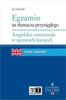 Egzamin na tłumacza przysięgłego. Angielskie orzeczenia w sprawach karnych-Gościński Jan