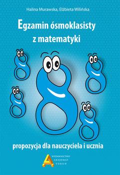 Egzamin ośmioklasisty z matematyki. Propozycja dla nauczyciela i ucznia-Murawska Halina, Wilińska Elżbieta