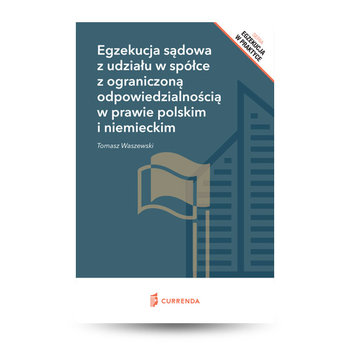 Egzekucja sądowa z udziału w spółce z ograniczoną odpowiedzialnością w prawie polskim i niemieckim-Waszewski Tomasz