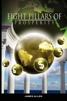 Eight Pillars of Prosperity by James Allen (the author of As a Man Thinketh)-Allen James