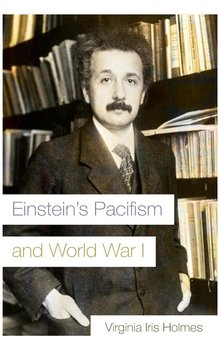 Einstein's Pacifism and World War I - Holmes Virginia Iris