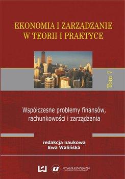 Ekonomia i zarządzanie w teorii i praktyce. Tom 7. Współczesne problemy finansów, rachunkowości i zarządzania                      (ebook)
