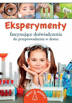 Eksperymenty. Fascynujące doświadczenia do przeprowadzenia w domu                      (ebook)