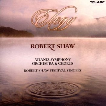 Elegy-Atlanta Symphony Orchestra & Chorus, Robert Shaw Festival Singers