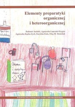 Elementy preparatyki organicznej i heteroorganicznej - Jasiński Radomir, Łapczuk-Krygier Agnieszka, Kącka-Zych Agnieszka, Kula Karolina, Demchuk Oleg M.