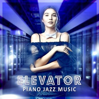 Elevator Piano Jazz Music: Beautiful and Mellow Jazz Melodies, Relaxing  Chill Piano Lounge, Great Instrumental Songs (Album mp3)