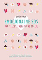 Emocjonalne SOS. Jak uleczyć negatywne emocje