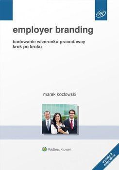 Employer branding. Budowanie wizerunku pracodawcy krok po kroku-Kozłowski Marek