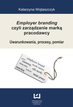 Employer branding czyli zarządzanie marką pracodawcy. Uwarunkowania, procesy, pomiar                      (ebook)
