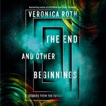 End and Other Beginnings: Stories from the Future-Roth Veronica