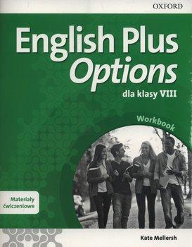 English Plus Options. Język angielski. Materiały ćwiczeniowe. Klasa 8. Szkoła podstawowa-Mellersh Kate