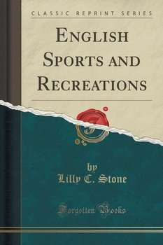 English Sports and Recreations (Classic Reprint)-Stone Lilly C.