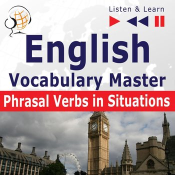 English Vocabulary Master. Listen & Learn. Phrasal Verbs in Situations - Guzik Dorota
