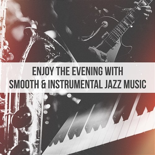 Smooth Instrumental Music By Music Themes: Enjoy The Evening With Smooth & Instrumental Jazz Music