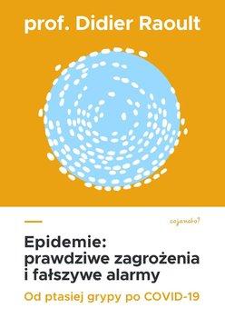 Epidemie. Prawdziwe zagrożenia i fałszywe alarmy. Od ptasiej grypy po COVID-19 -Raoult Didier