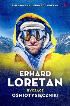 Erhard Loretan. Ryczące ośmiotysięczniki-Ammann Jean, Loretan Erhard