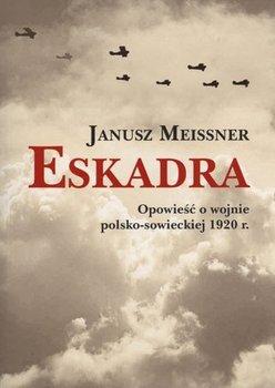 Eskadra. Opowieść o wojnie polsko-sowieckiej 1920 r.-Meissner Janusz