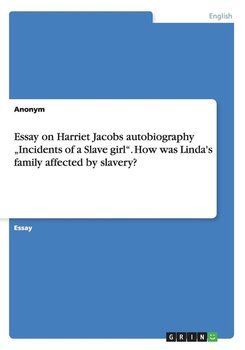 "Essay on Harriet Jacobs autobiography ""Incidents of a Slave girl"". How was Linda's family affected by slavery? - Anonym"