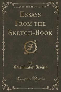 irvings essays from the sketch book In 1806, he passed the bar examination, but remained financially dependent on  his family until the publication of the sketch book in the meantime, irving did.