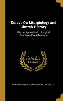 Essays On Liturgiology and Church History-Neale John Mason
