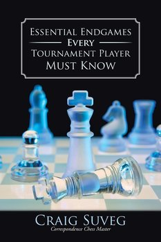 Essential Endgames Every Tournament Player Must Know - Suveg Craig