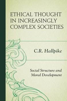 Ethical Thought in Increasingly Complex Societies-Hallpike C.R.