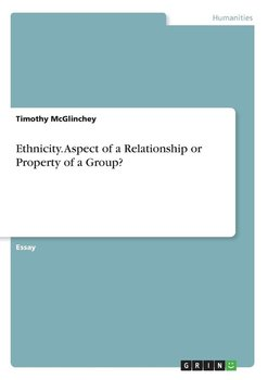 Ethnicity. Aspect of a Relationship or Property of a Group? - Mcglinchey Timothy