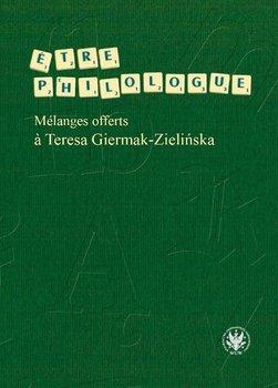 Etre philologue. Melanges offerts a Teresa Giermak-Zielińska-Fijałkowska Wanda, Izert Małgorzata, Kieliszczyk Anna, Pilecka Ewa