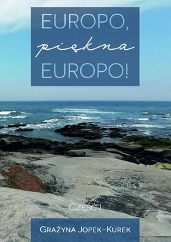 Europo, piękna Europo! Część1-Jopek-Kurek Grażyna