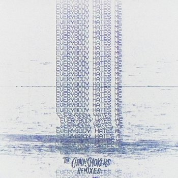 Everybody Hates Me - Remixes-The Chainsmokers