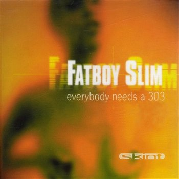 Everybody Needs a 303 - Fatboy Slim