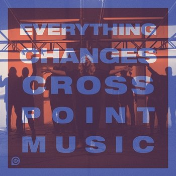 Everything Changes-Cross Point Music