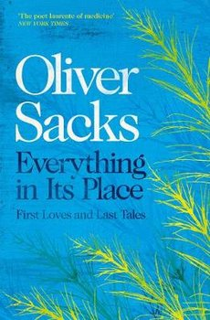 Everything in Its Place: First Loves and Last Tales-Sacks Oliver