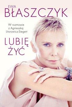 Ewa Błaszczyk. Lubię żyć                      (ebook)
