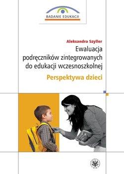 Ewaluacja podręczników zintegrowanych do edukacji wczesnoszkolnej. Perspektywa dzieci-Szyller Aleksandra