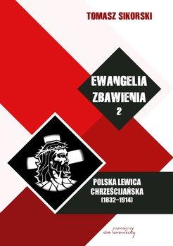 Ewangelia zbawienia. Tom 2. Polska lewica chrześcijańska (1832-1914)-Sikorski Tomasz