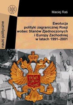 Ewolucja polityki zagranicznej Rosji wobec Stanów Zjednoczonych i Europy Zachodniej w latach 1991-2001-Raś Maciej