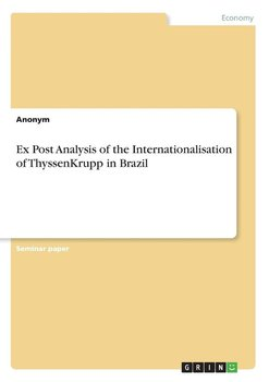 Ex Post Analysis of the Internationalisation of ThyssenKrupp in Brazil - Anonym