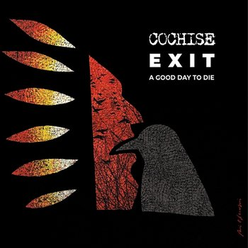Exit: A Good Day To Die-Cochise