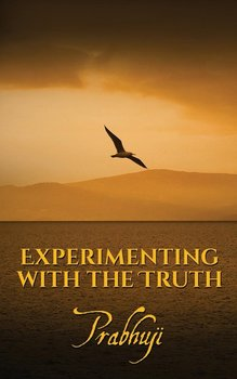 Experimenting with the Truth-Prabhuji