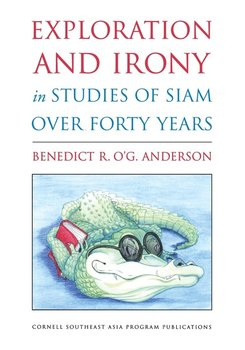 Exploration and Irony in Studies of Siam Over Forty Years-Anderson Benedict R O'G